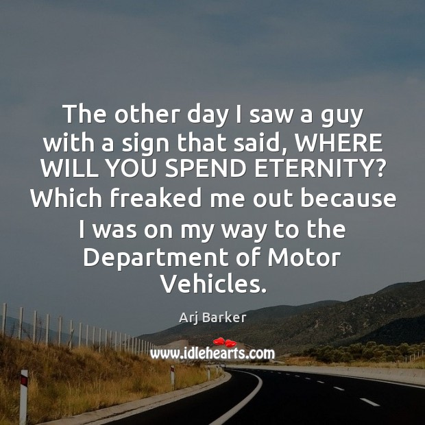 The other day I saw a guy with a sign that said, Image