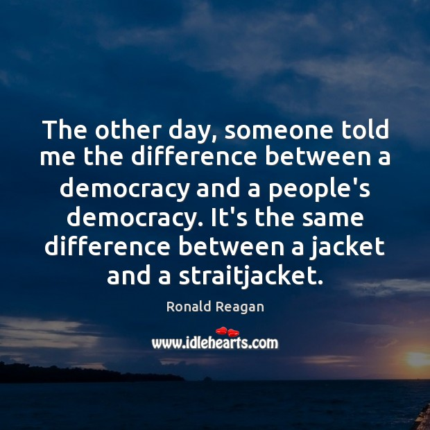 The other day, someone told me the difference between a democracy and Image