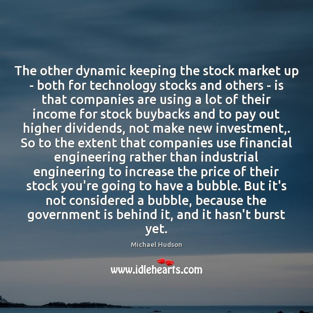 The other dynamic keeping the stock market up – both for technology Michael Hudson Picture Quote