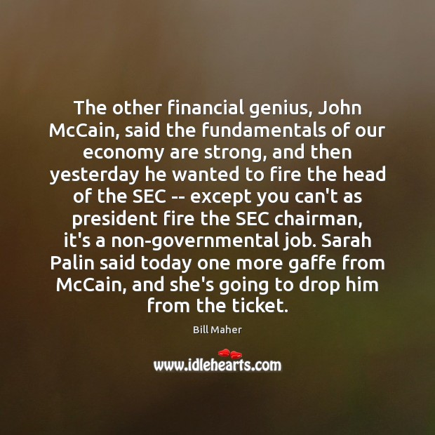 The other financial genius, John McCain, said the fundamentals of our economy Image