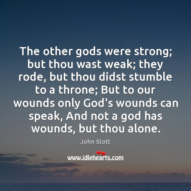 The other Gods were strong; but thou wast weak; they rode, but Image