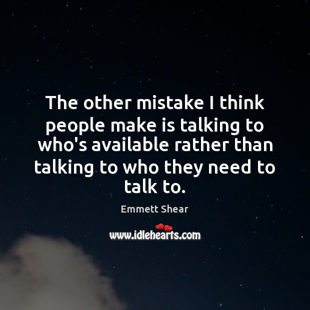 The other mistake I think people make is talking to who's available Image