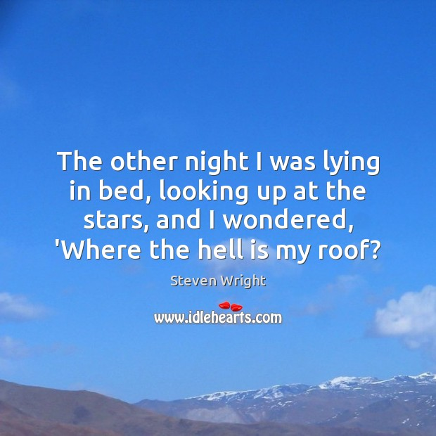 The other night I was lying in bed, looking up at the Steven Wright Picture Quote