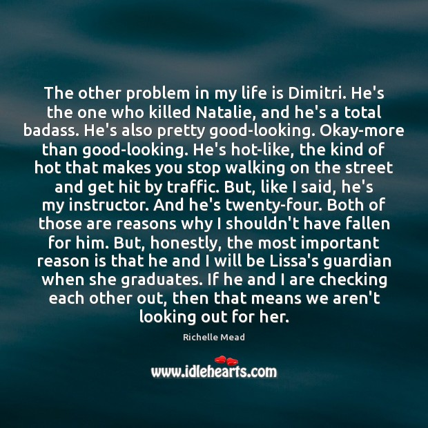 Image, The other problem in my life is Dimitri. He's the one who