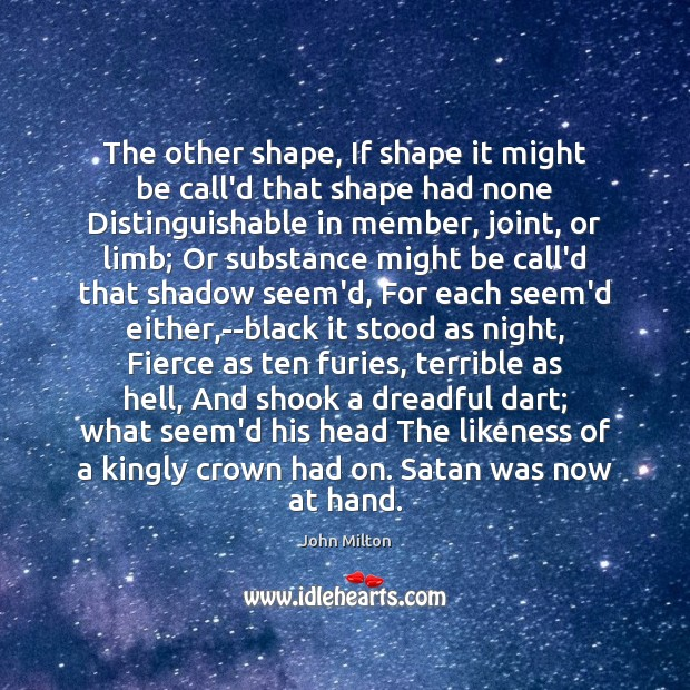 The other shape, If shape it might be call'd that shape had John Milton Picture Quote