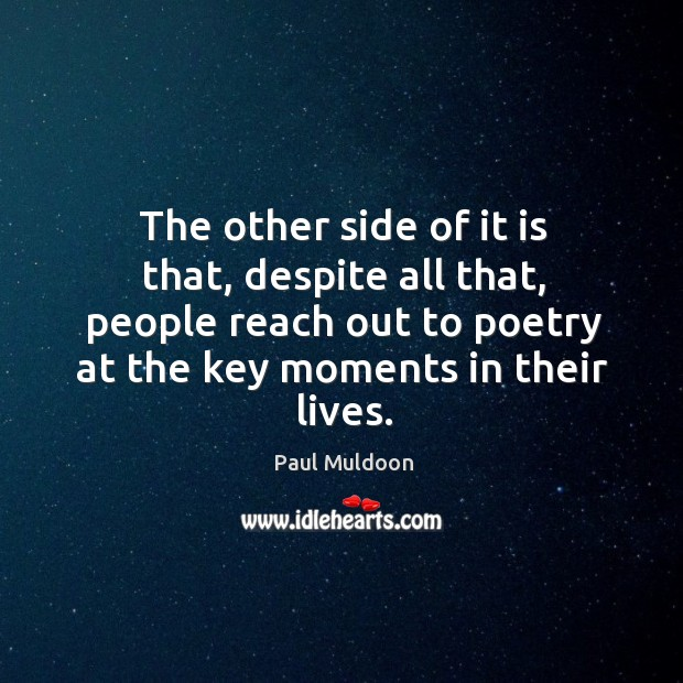 The other side of it is that, despite all that, people reach out to poetry at the key moments in their lives. Image