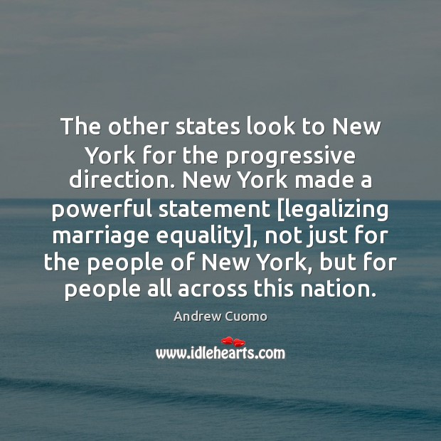 The other states look to New York for the progressive direction. New Andrew Cuomo Picture Quote