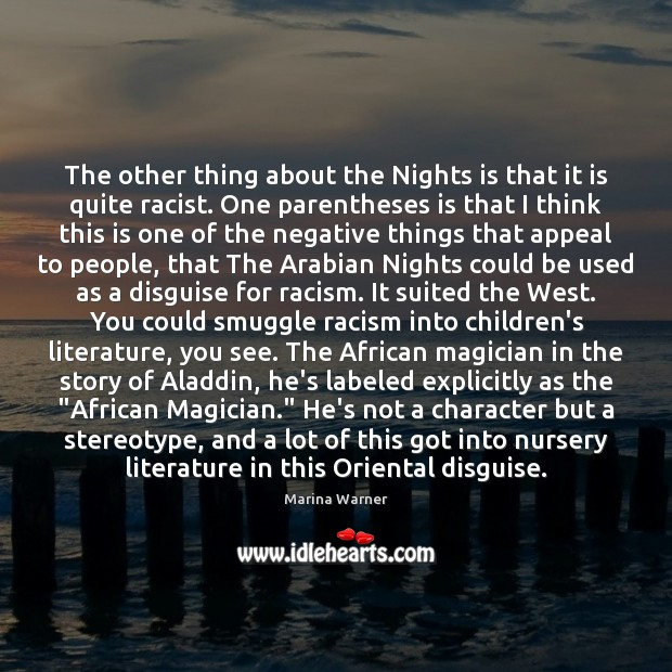 Image, The other thing about the Nights is that it is quite racist.