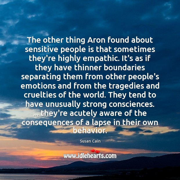 The other thing Aron found about sensitive people is that sometimes they're Behavior Quotes Image