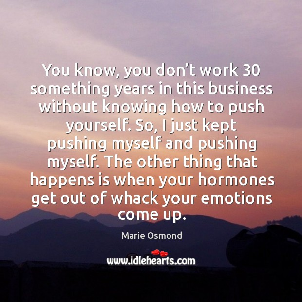 The other thing that happens is when your hormones get out of whack your emotions come up. Image