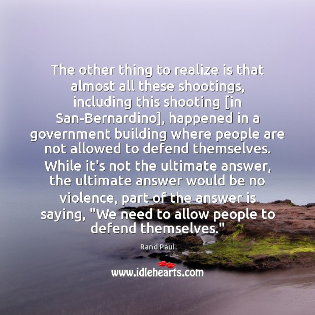 The other thing to realize is that almost all these shootings, including Image