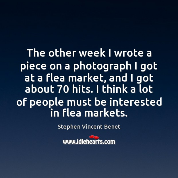 The other week I wrote a piece on a photograph I got Stephen Vincent Benet Picture Quote