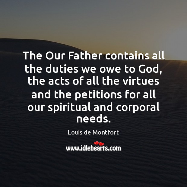 The Our Father contains all the duties we owe to God, the Louis de Montfort Picture Quote