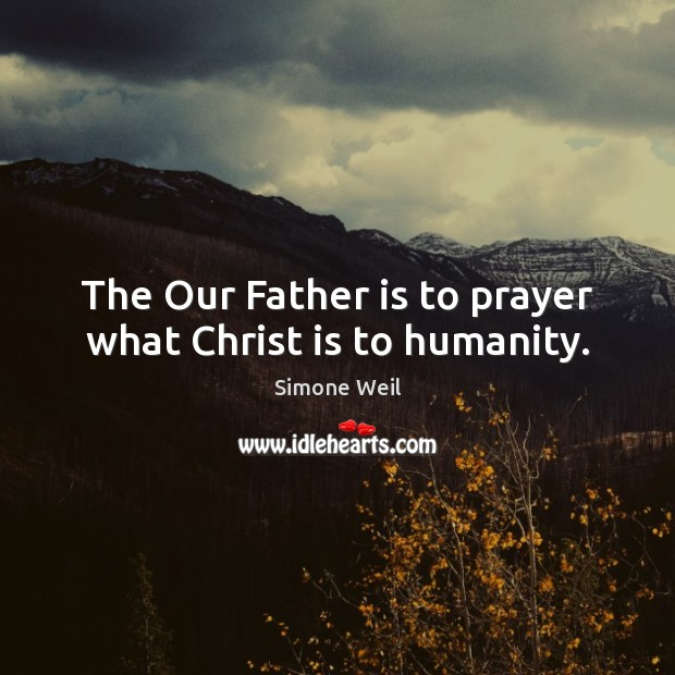 The Our Father is to prayer what Christ is to humanity. Father Quotes Image