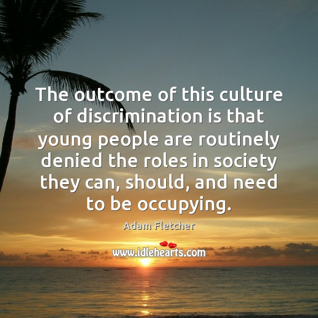 The outcome of this culture of discrimination is that young people are Image