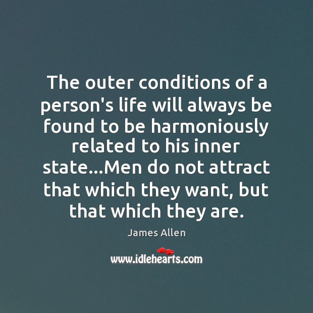The outer conditions of a person's life will always be found to Image