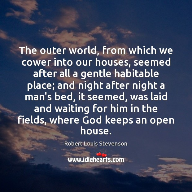 The outer world, from which we cower into our houses, seemed after Robert Louis Stevenson Picture Quote