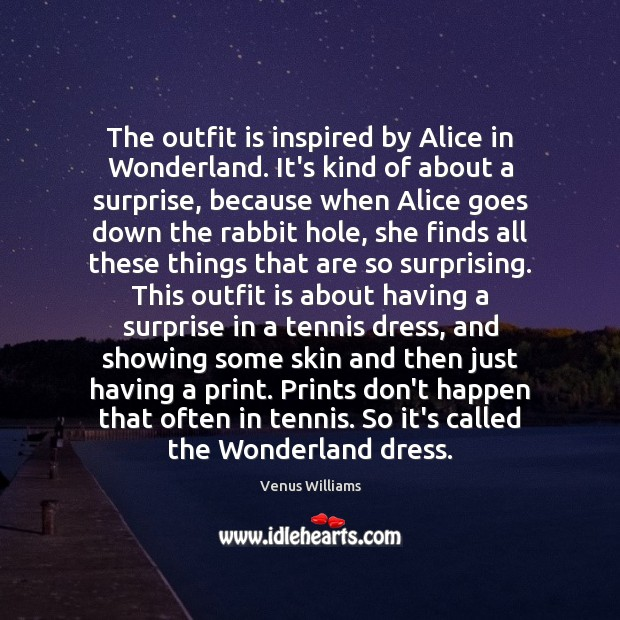 The outfit is inspired by Alice in Wonderland. It's kind of about Image