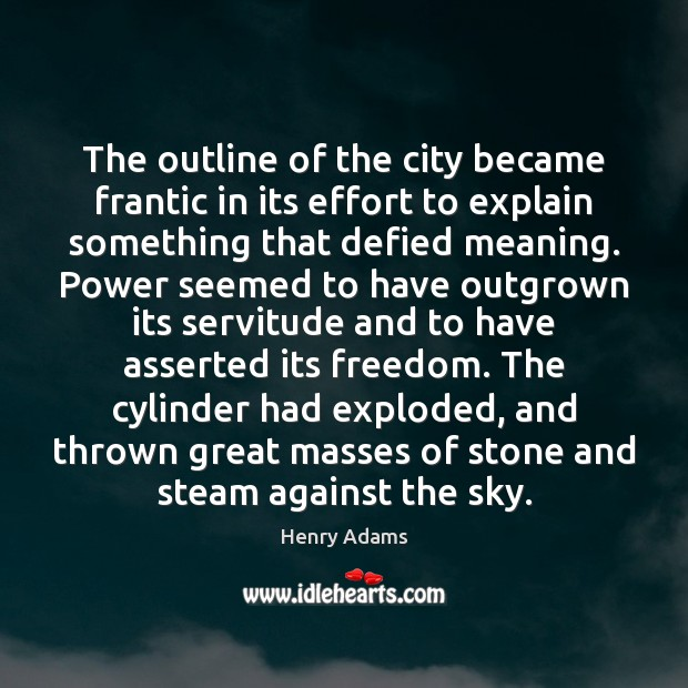 The outline of the city became frantic in its effort to explain Henry Adams Picture Quote