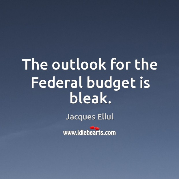 The outlook for the federal budget is bleak. Image