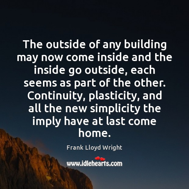 The outside of any building may now come inside and the inside Frank Lloyd Wright Picture Quote