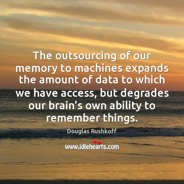 The outsourcing of our memory to machines expands the amount of data Image