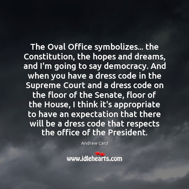 Image, The Oval Office symbolizes… the Constitution, the hopes and dreams, and I'm