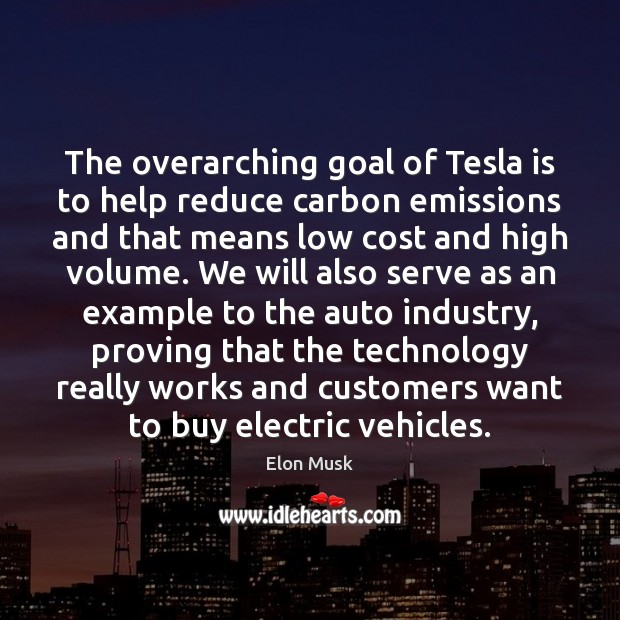 The overarching goal of Tesla is to help reduce carbon emissions and Elon Musk Picture Quote