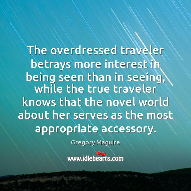 The overdressed traveler betrays more interest in being seen than in seeing, Image