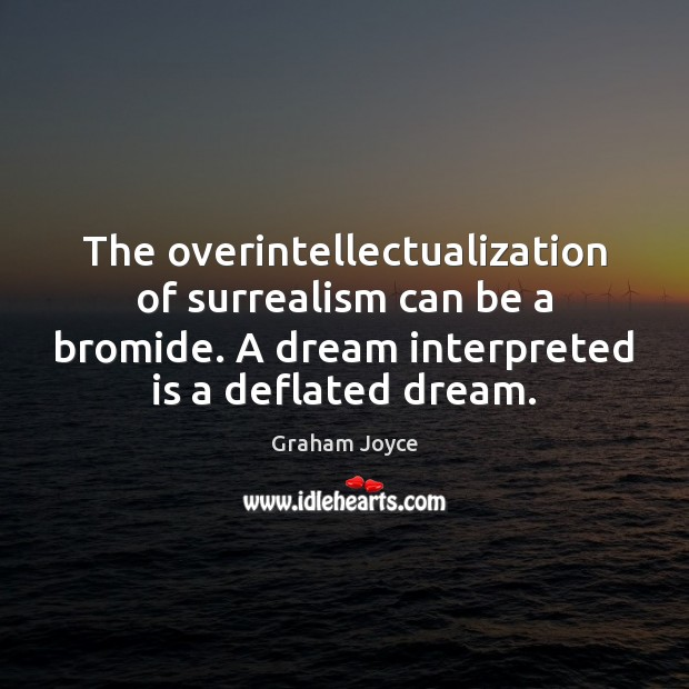 Image, The overintellectualization of surrealism can be a bromide. A dream interpreted is
