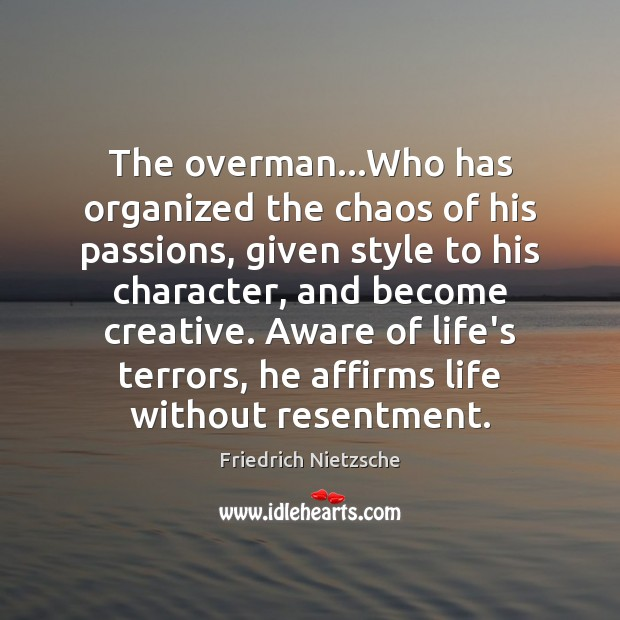 The overman…Who has organized the chaos of his passions, given style Image