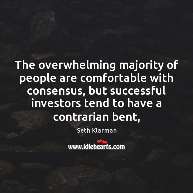 The overwhelming majority of people are comfortable with consensus, but successful investors Image