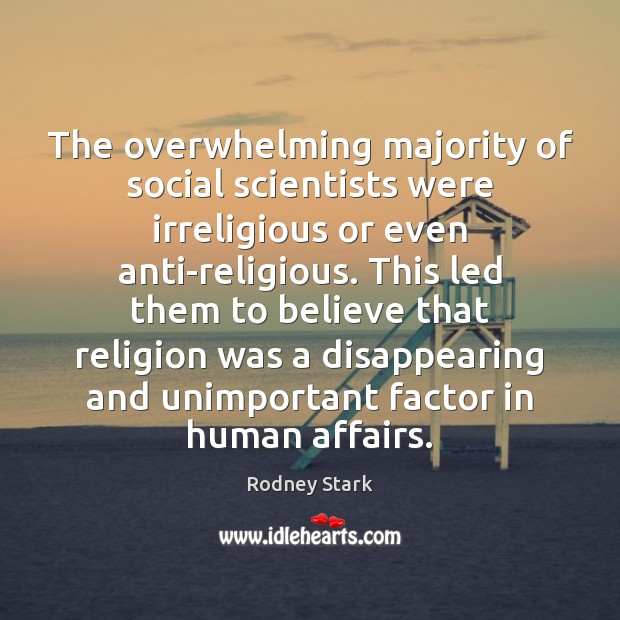 The overwhelming majority of social scientists were irreligious or even anti-religious. This Image