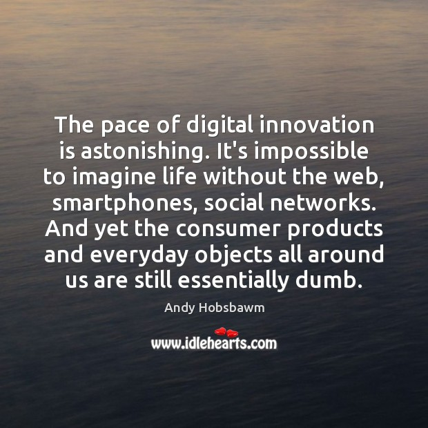 The pace of digital innovation is astonishing. It's impossible to imagine life Innovation Quotes Image