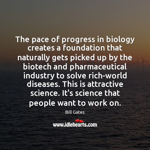 The pace of progress in biology creates a foundation that naturally gets Image
