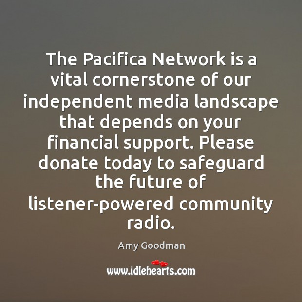The Pacifica Network is a vital cornerstone of our independent media landscape Donate Quotes Image