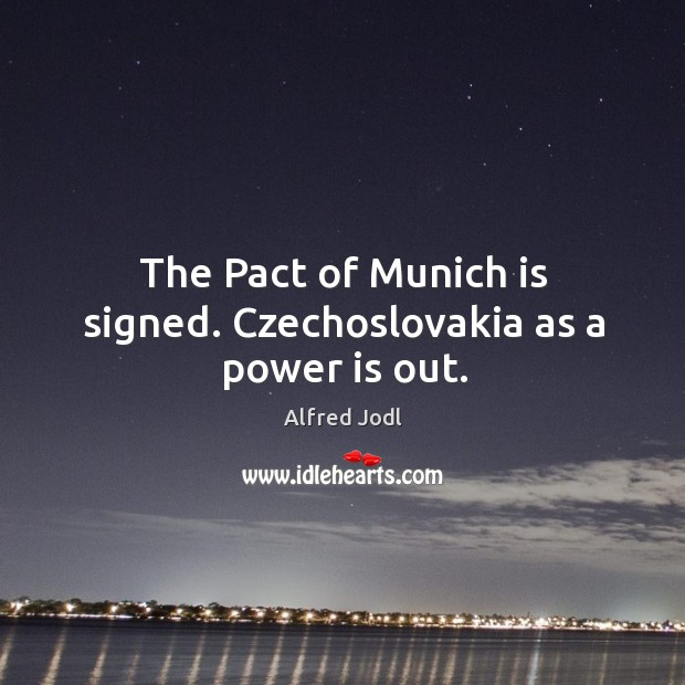 Image, The pact of munich is signed. Czechoslovakia as a power is out.