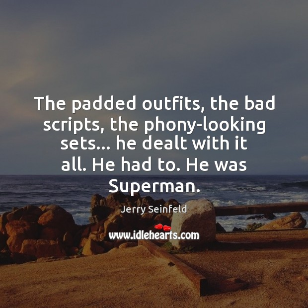 The padded outfits, the bad scripts, the phony-looking sets… he dealt with Jerry Seinfeld Picture Quote