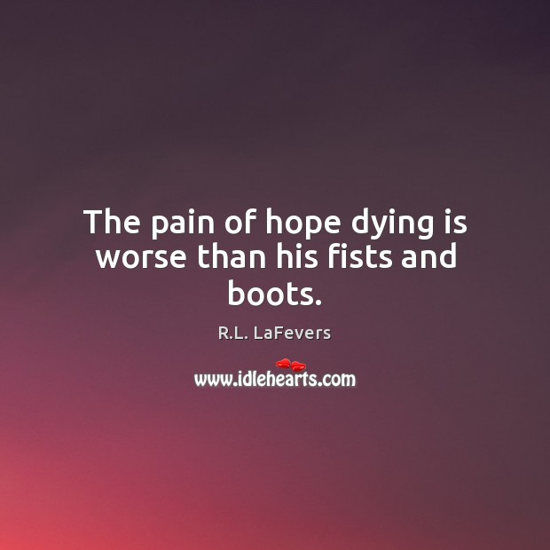 The pain of hope dying is worse than his fists and boots. R.L. LaFevers Picture Quote