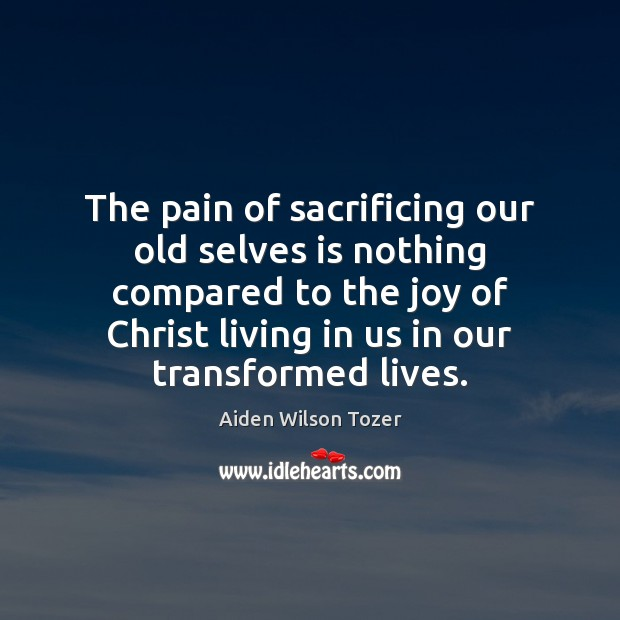 The pain of sacrificing our old selves is nothing compared to the Image