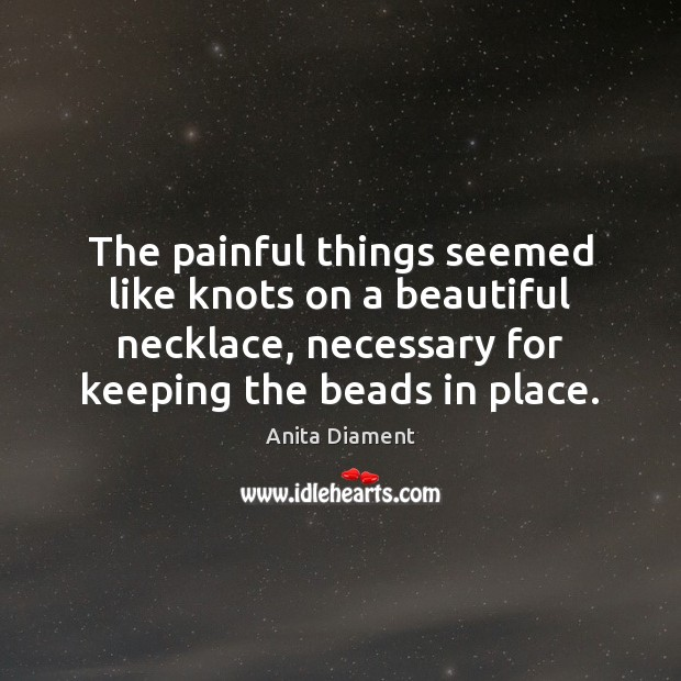 Image, The painful things seemed like knots on a beautiful necklace, necessary for