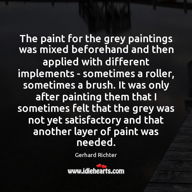 The paint for the grey paintings was mixed beforehand and then applied Image