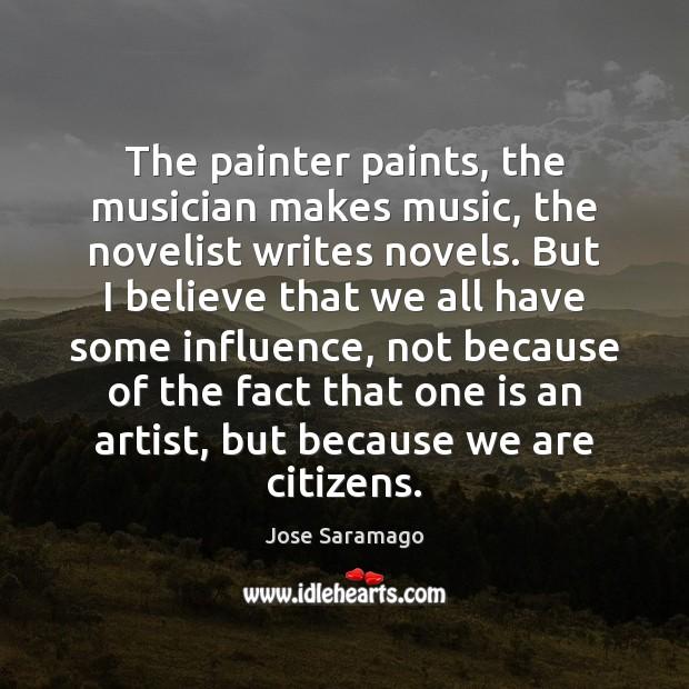 The painter paints, the musician makes music, the novelist writes novels. But Image