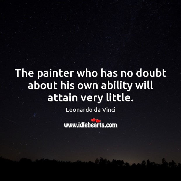 The painter who has no doubt about his own ability will attain very little. Image
