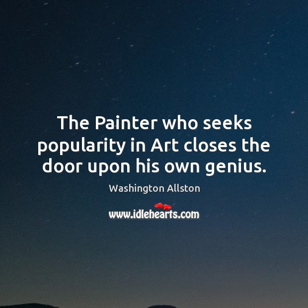 The Painter who seeks popularity in Art closes the door upon his own genius. Image