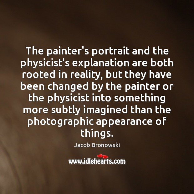 Image, The painter's portrait and the physicist's explanation are both rooted in reality,