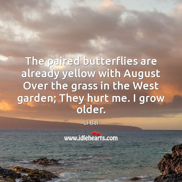 The paired butterflies are already yellow with August Over the grass in Li Bai Picture Quote