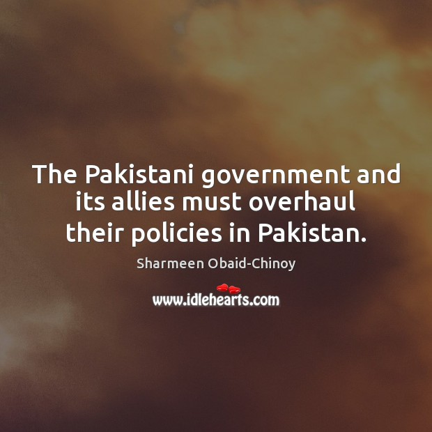 The Pakistani government and its allies must overhaul their policies in Pakistan. Image