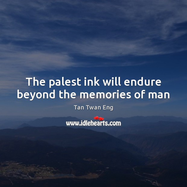 The palest ink will endure beyond the memories of man Image