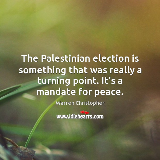 The Palestinian election is something that was really a turning point. It's Warren Christopher Picture Quote
